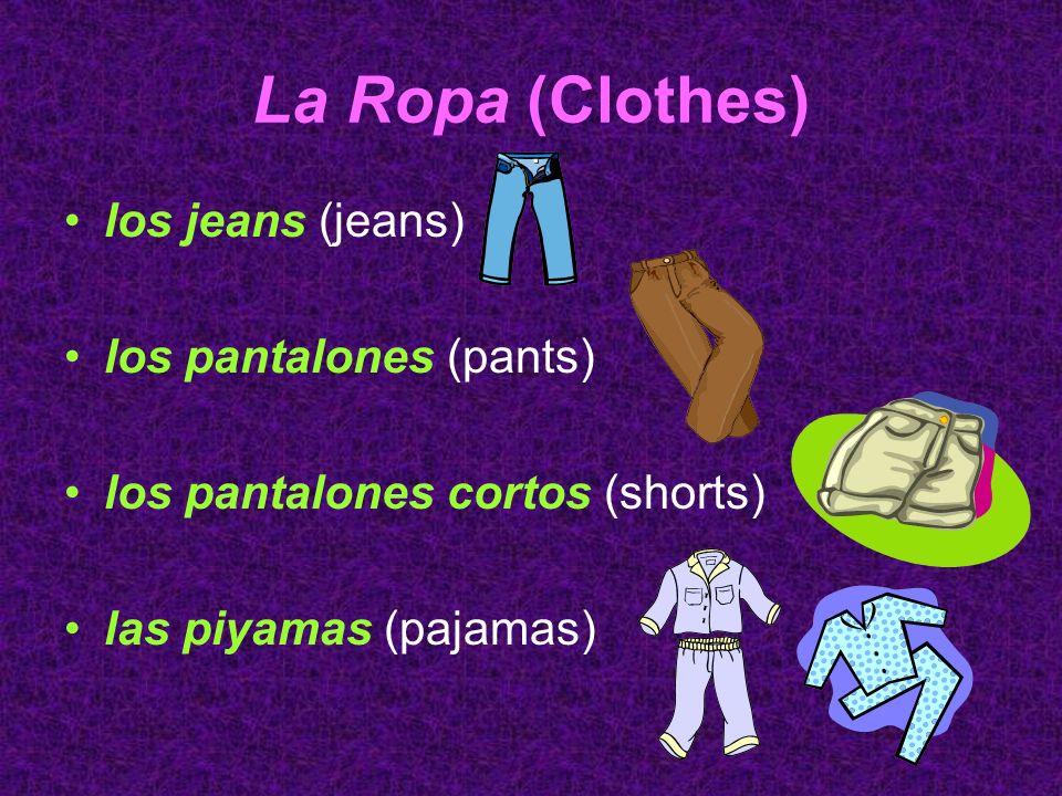 La Ropa (Clothes) los jeans (jeans) los pantalones (pants)