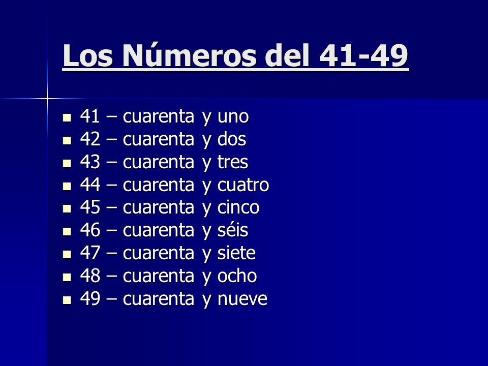 Los Números del 41-49 41 – cuarenta y uno 42 – cuarenta y dos