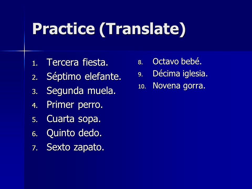 Practice (Translate) Tercera fiesta. Séptimo elefante. Segunda muela.