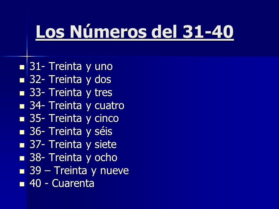 Los Números del 31-40 31- Treinta y uno 32- Treinta y dos