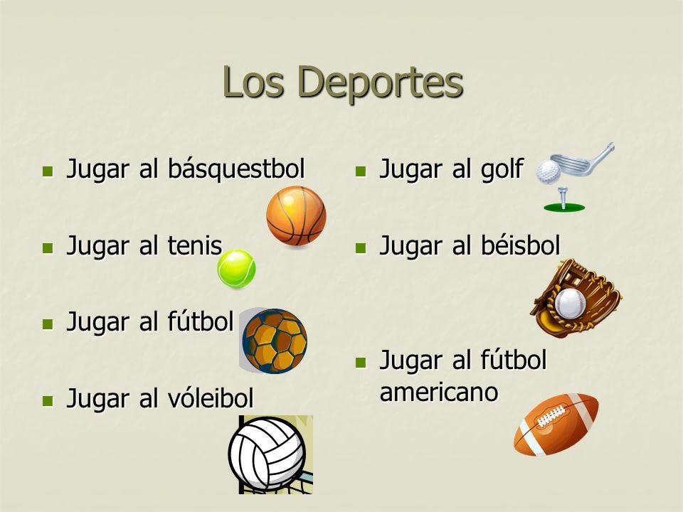 Los Deportes Jugar al básquestbol Jugar al tenis Jugar al fútbol