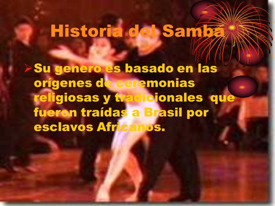 Historia del SambaSu genero es basado en las orígenes de ceremonias religiosas y tradicionales que fueron traídas a Brasil por esclavos Africanos.