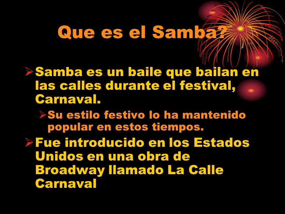Que es el Samba Samba es un baile que bailan en las calles durante el festival, Carnaval.