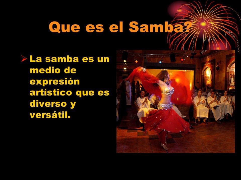 Que es el Samba La samba es un medio de expresión artístico que es diverso y versátil.