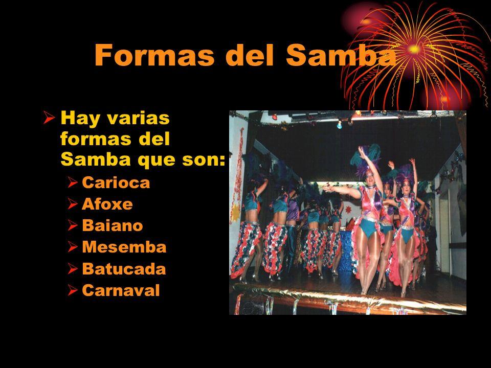 Formas del Samba Hay varias formas del Samba que son: Carioca Afoxe