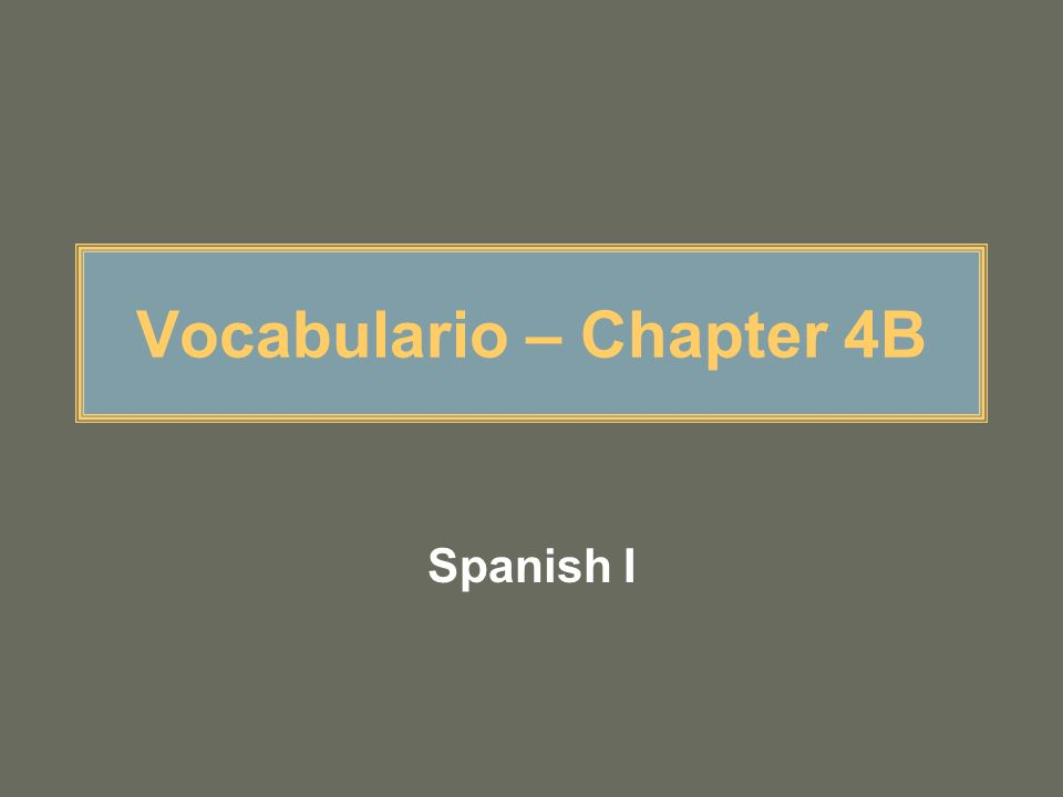 Vocabulario – Chapter 4B