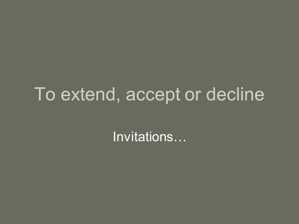 To extend, accept or decline
