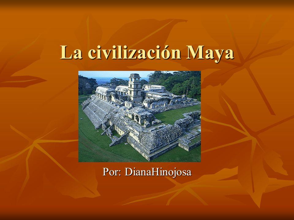 La civilización Maya Por: DianaHinojosa