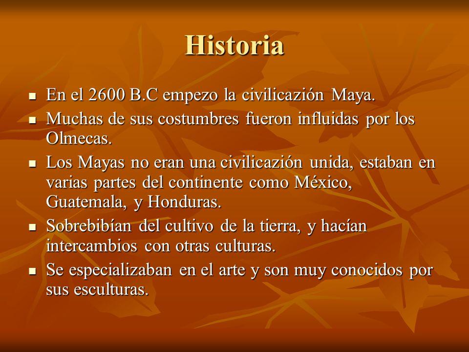 Historia En el 2600 B.C empezo la civilicazión Maya.