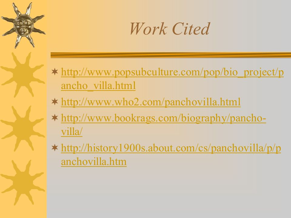 Work Citedhttp://www.popsubculture.com/pop/bio_project/pancho_villa.html. http://www.who2.com/panchovilla.html.