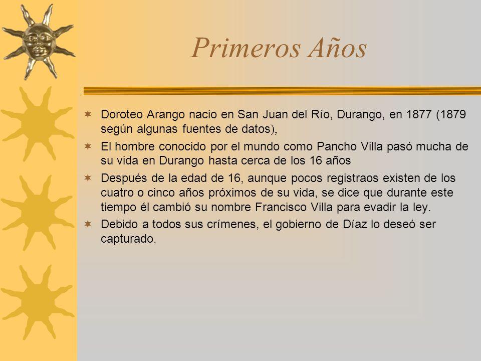 Primeros Años Doroteo Arango nacio en San Juan del Río, Durango, en 1877 (1879 según algunas fuentes de datos),