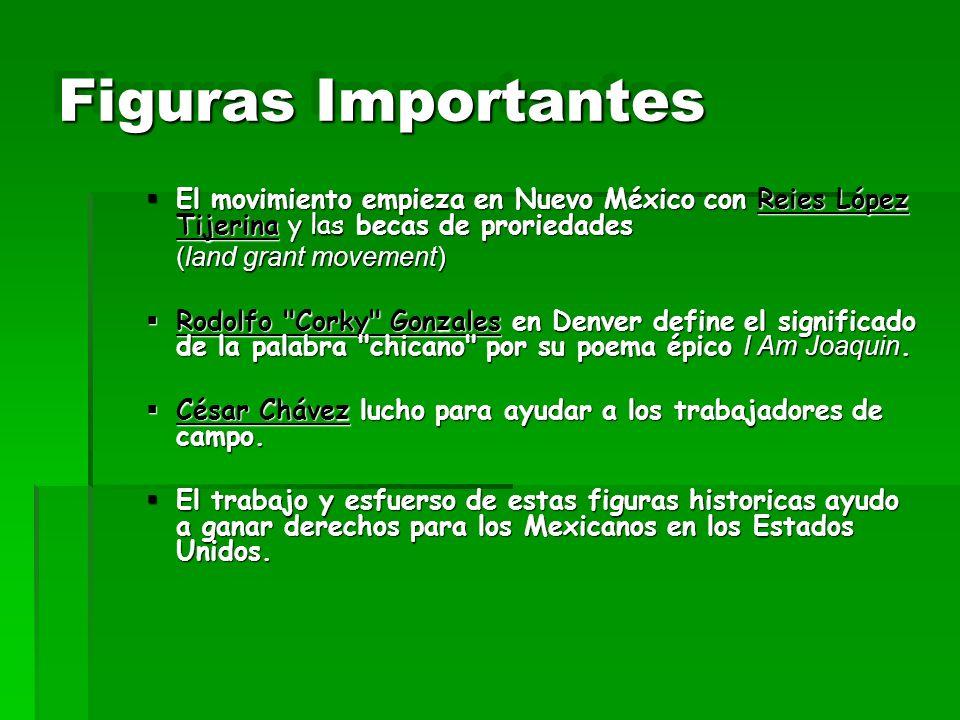 Figuras Importantes El movimiento empieza en Nuevo México con Reies López Tijerina y las becas de proriedades.
