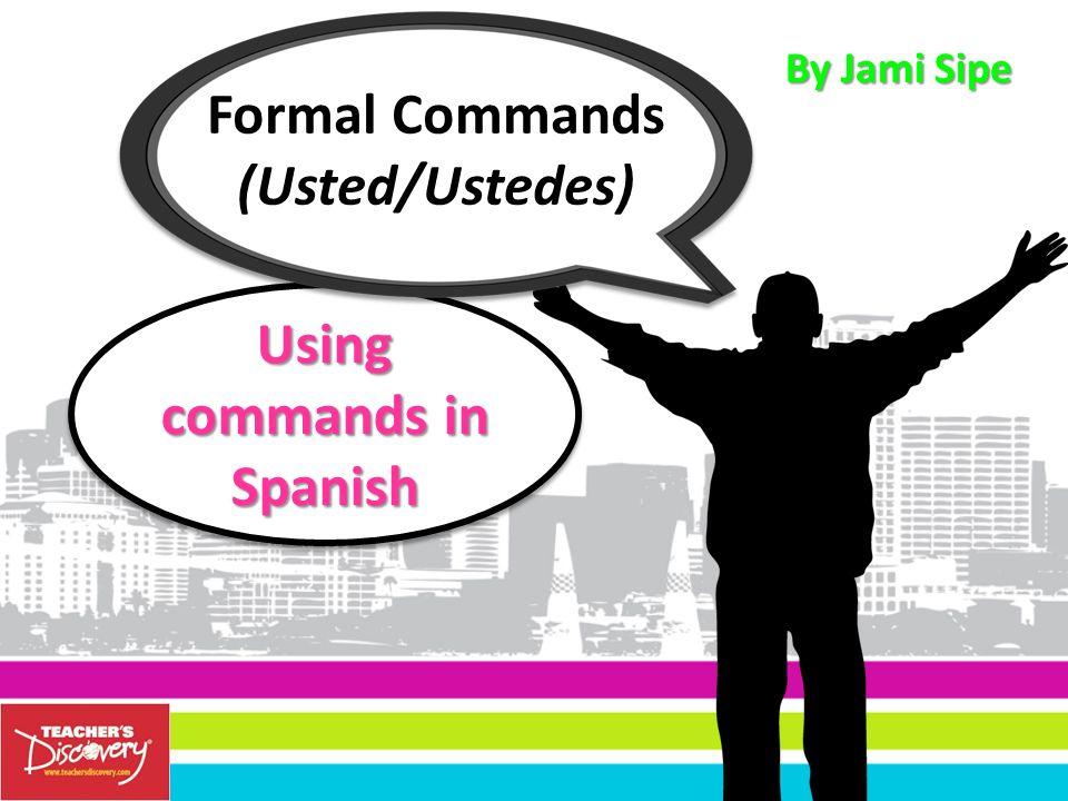 Formal Commands (Usted/Ustedes)