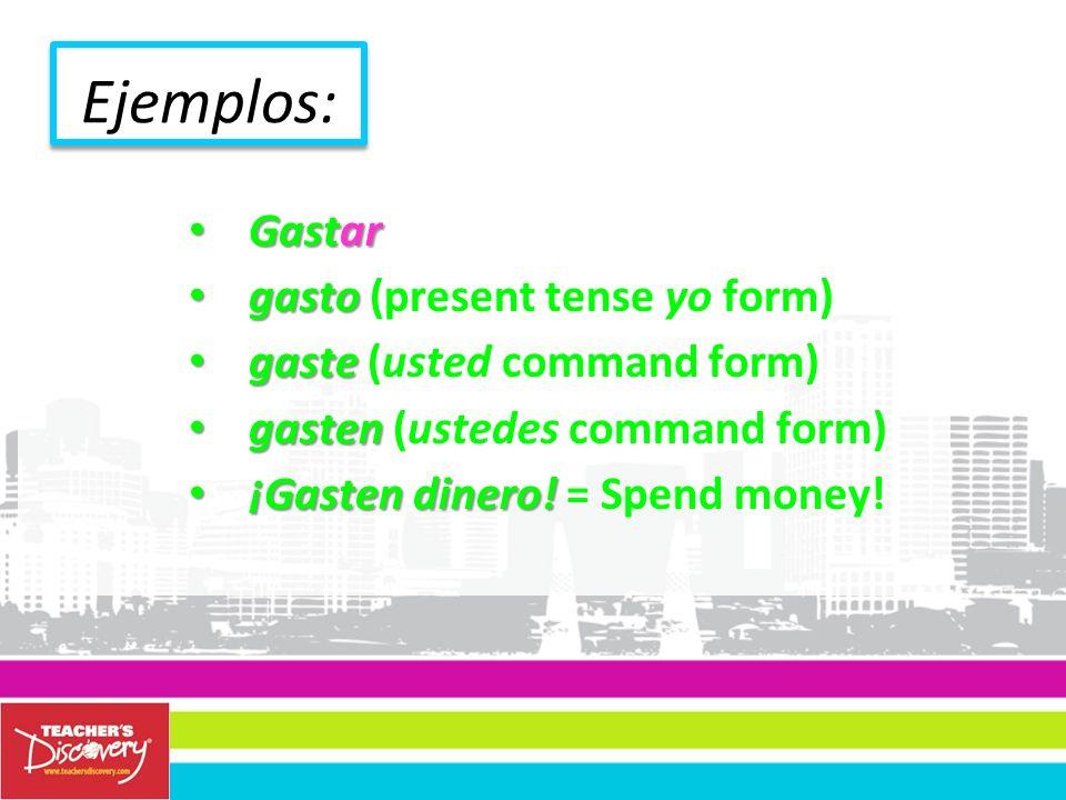 Ejemplos: Gastar gasto (present tense yo form)
