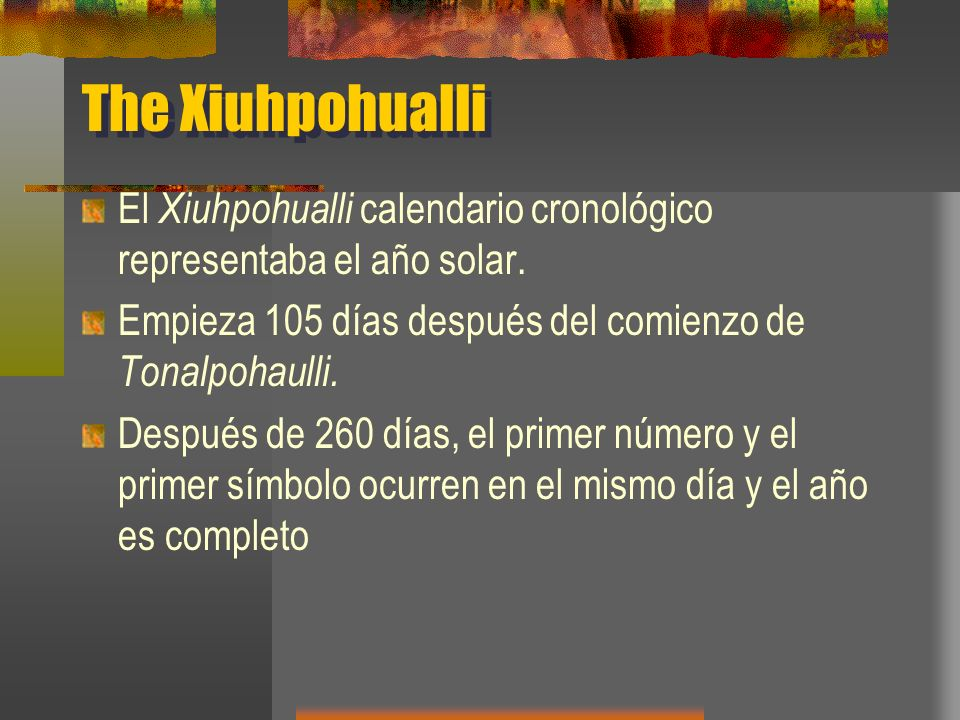 The Xiuhpohualli El Xiuhpohualli calendario cronológico representaba el año solar. Empieza 105 días después del comienzo de Tonalpohaulli.