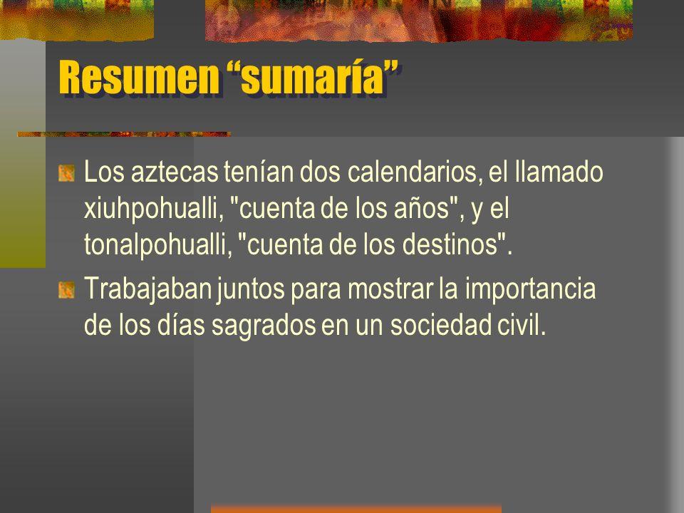 Resumen sumaría Los aztecas tenían dos calendarios, el llamado xiuhpohualli, cuenta de los años , y el tonalpohualli, cuenta de los destinos .