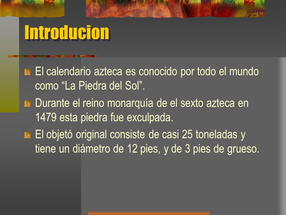Introducion El calendario azteca es conocido por todo el mundo como La Piedra del Sol .