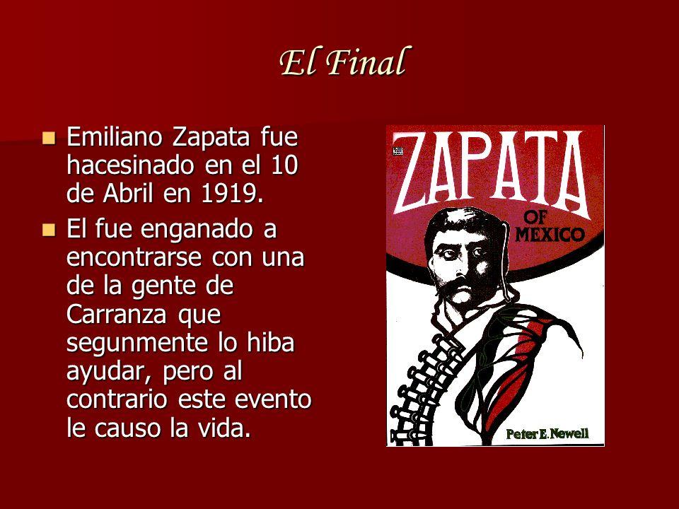 El Final Emiliano Zapata fue hacesinado en el 10 de Abril en 1919.