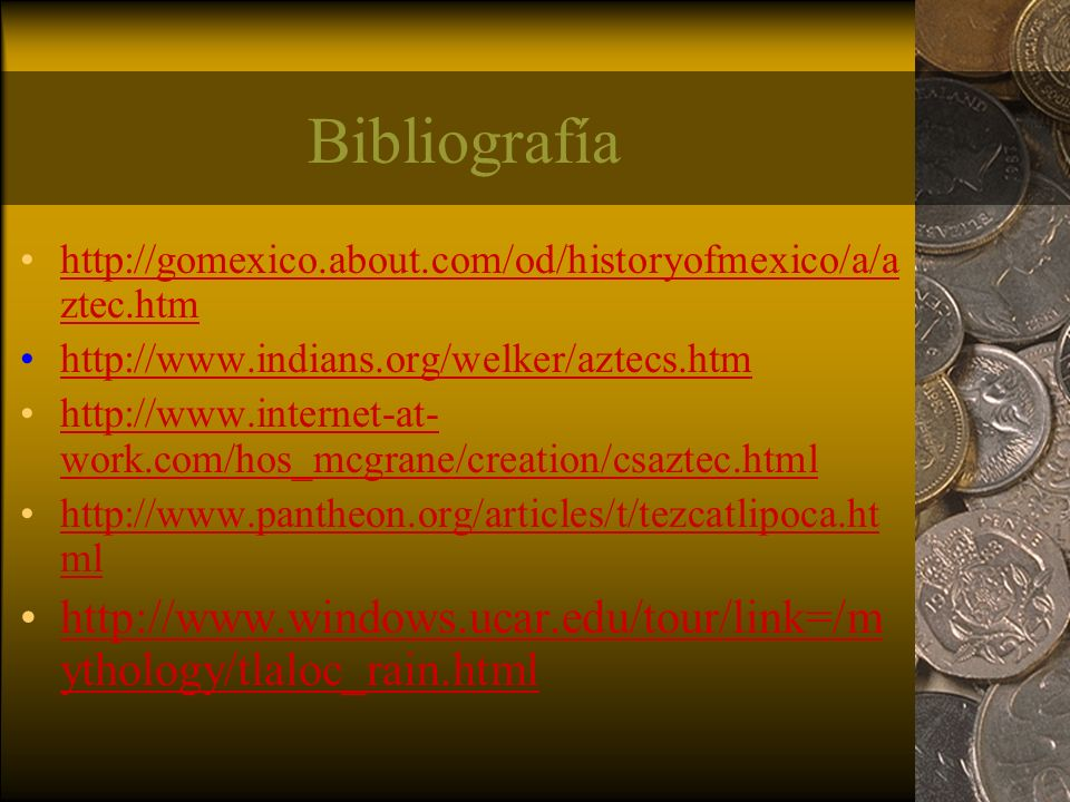Bibliografía http://gomexico.about.com/od/historyofmexico/a/aztec.htm. http://www.indians.org/welker/aztecs.htm.
