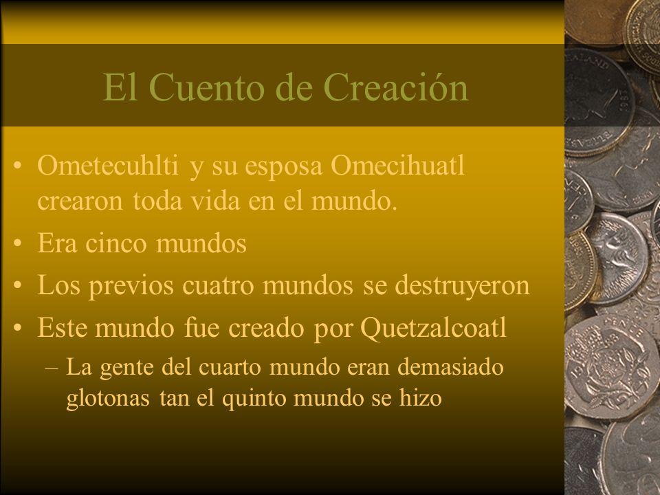 El Cuento de Creación Ometecuhlti y su esposa Omecihuatl crearon toda vida en el mundo. Era cinco mundos.