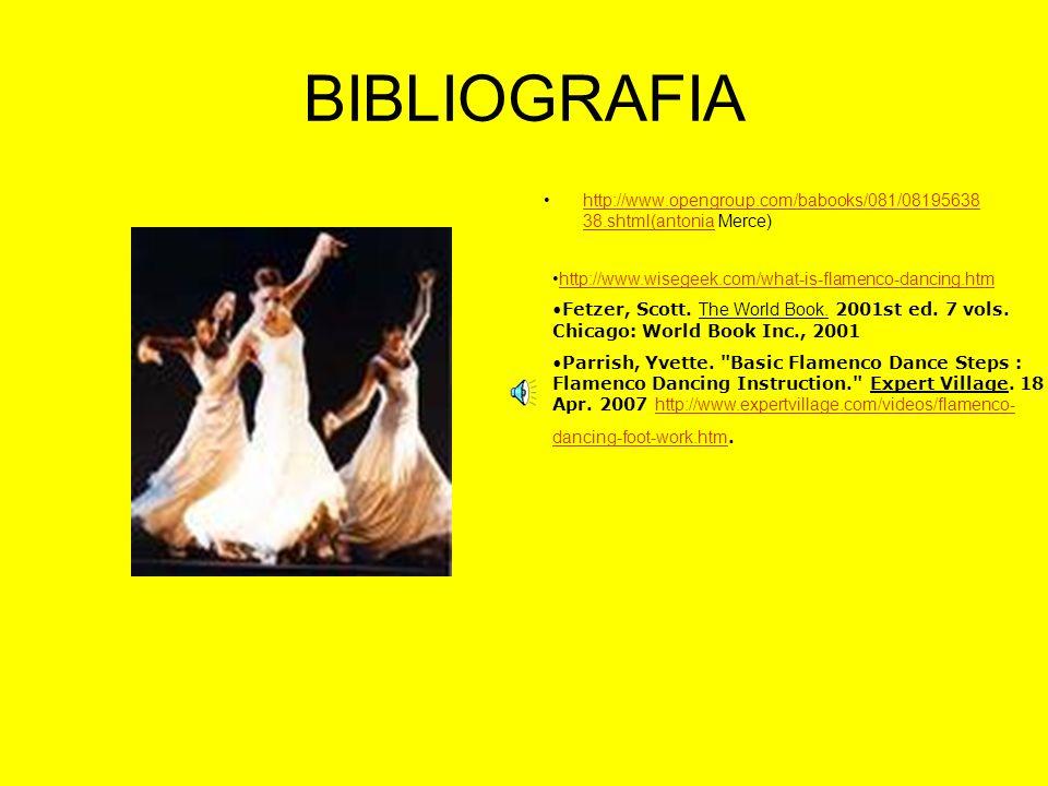 BIBLIOGRAFIA http://www.opengroup.com/babooks/081/0819563838.shtml(antonia Merce) http://www.wisegeek.com/what-is-flamenco-dancing.htm.