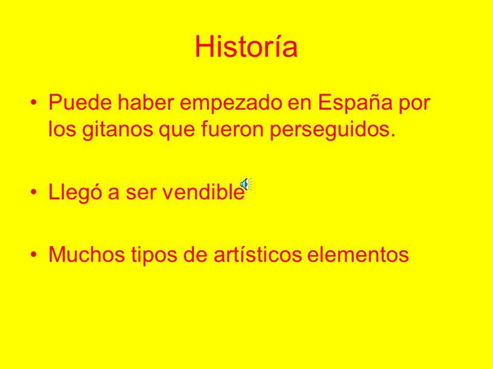 Historía Puede haber empezado en España por los gitanos que fueron perseguidos. Llegó a ser vendible.
