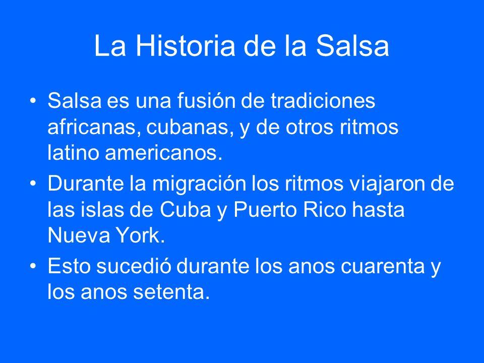 La Historia de la Salsa Salsa es una fusión de tradiciones africanas, cubanas, y de otros ritmos latino americanos.
