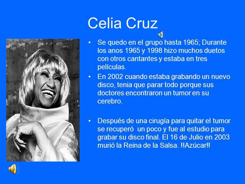 Celia Cruz Se quedo en el grupo hasta 1965; Durante los anos 1965 y 1998 hizo muchos duetos con otros cantantes y estaba en tres películas.