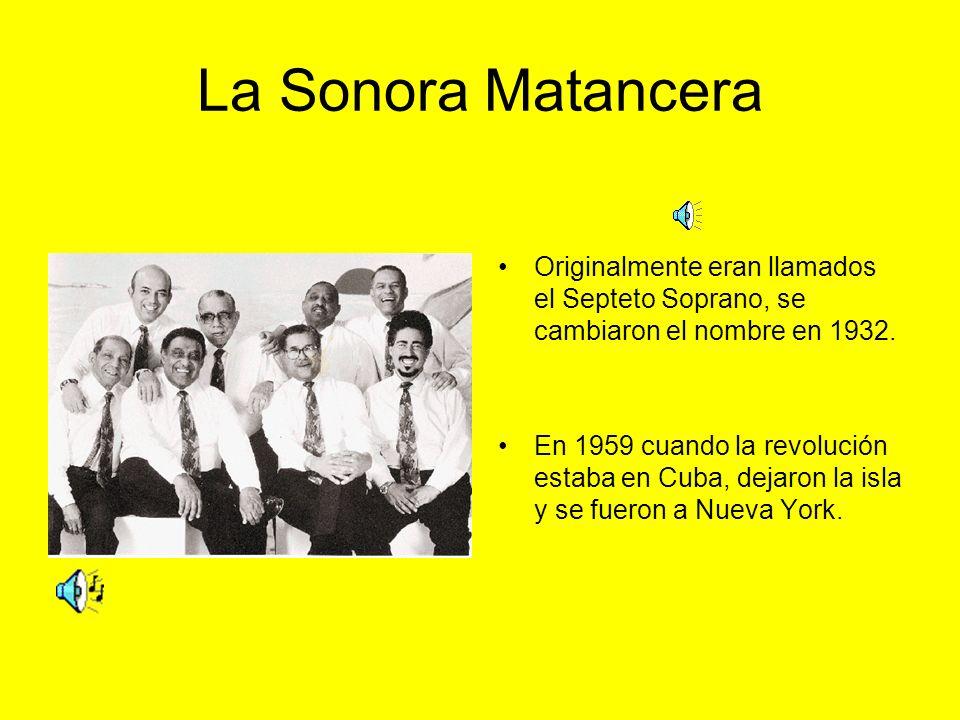 La Sonora Matancera Originalmente eran llamados el Septeto Soprano, se cambiaron el nombre en 1932.