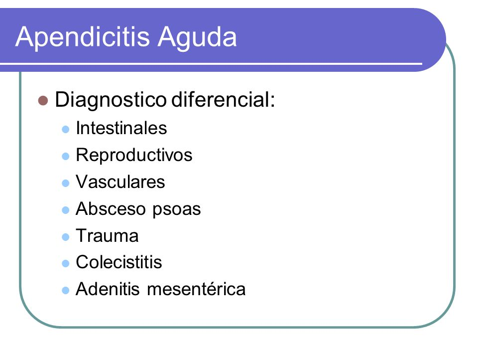 Apendicitis Aguda Diagnostico diferencial: Intestinales Reproductivos