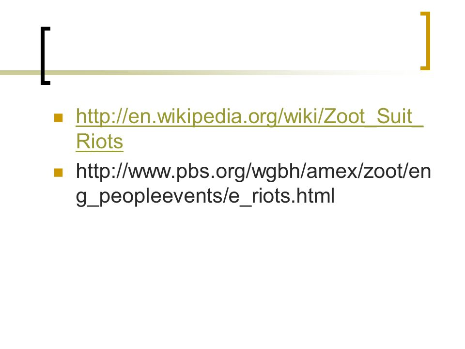 http://en.wikipedia.org/wiki/Zoot_Suit_Riots http://www.pbs.org/wgbh/amex/zoot/eng_peopleevents/e_riots.html.