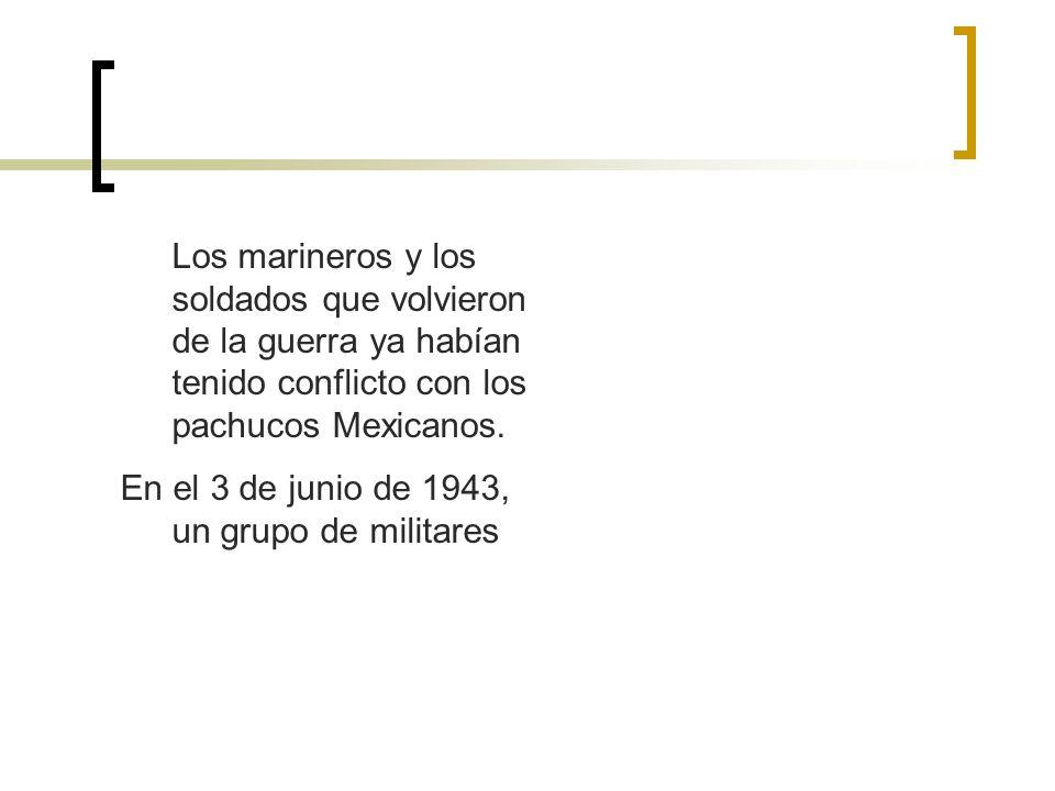 Los marineros y los soldados que volvieron de la guerra ya habían tenido conflicto con los pachucos Mexicanos.