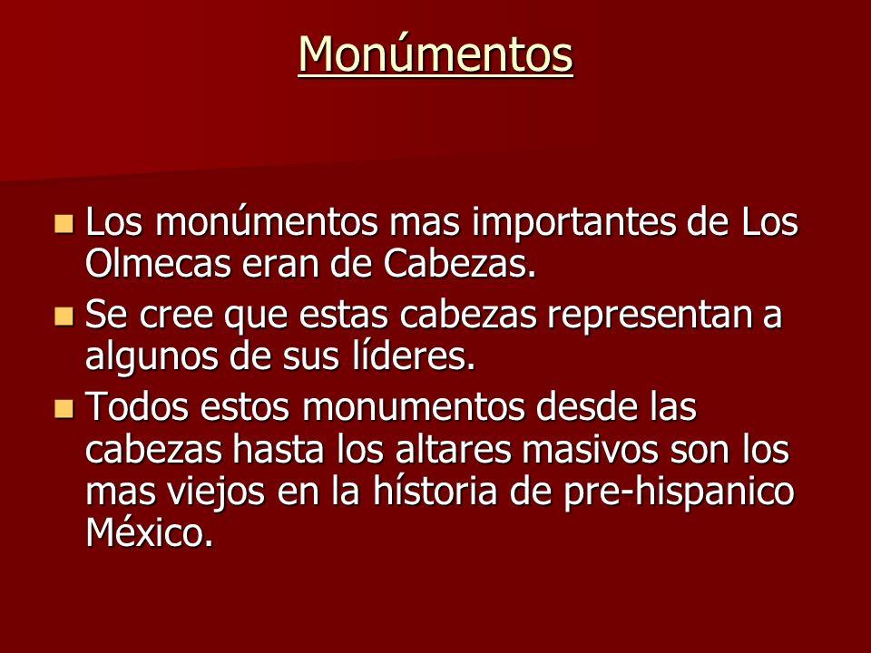 Monúmentos Los monúmentos mas importantes de Los Olmecas eran de Cabezas. Se cree que estas cabezas representan a algunos de sus líderes.