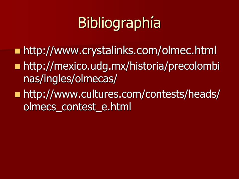 Bibliographía http://www.crystalinks.com/olmec.html