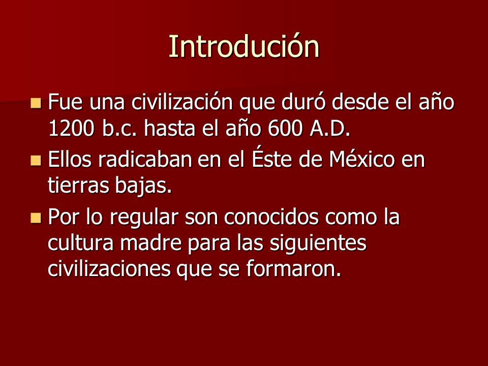 Introdución Fue una civilización que duró desde el año 1200 b.c. hasta el año 600 A.D. Ellos radicaban en el Éste de México en tierras bajas.