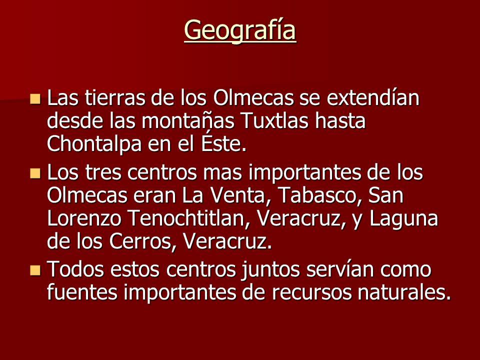 Geografía Las tierras de los Olmecas se extendían desde las montañas Tuxtlas hasta Chontalpa en el Éste.