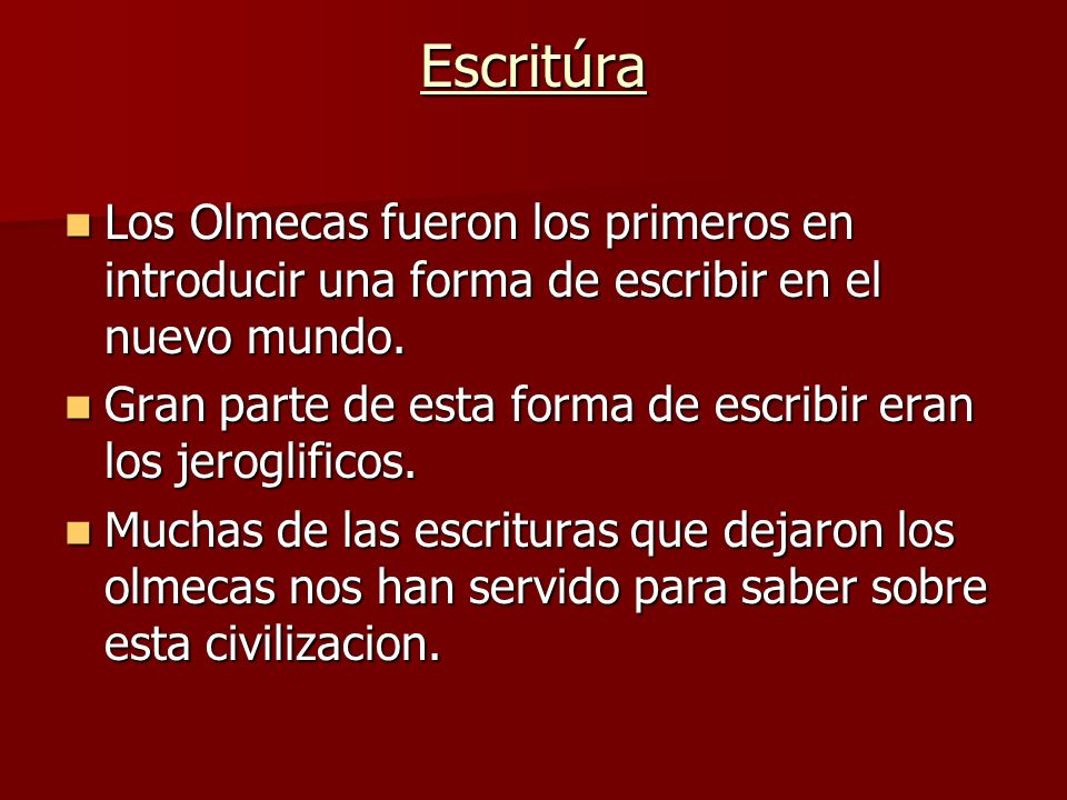 Escritúra Los Olmecas fueron los primeros en introducir una forma de escribir en el nuevo mundo.