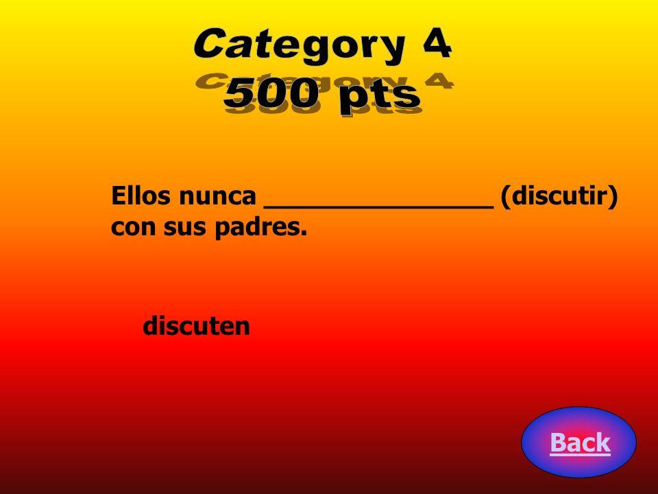 Category 4 500 pts Ellos nunca ______________ (discutir)