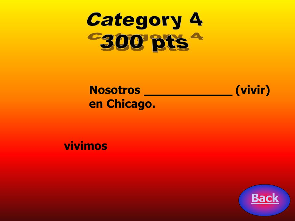 Category 4 300 pts Nosotros ____________ (vivir) en Chicago. vivimos