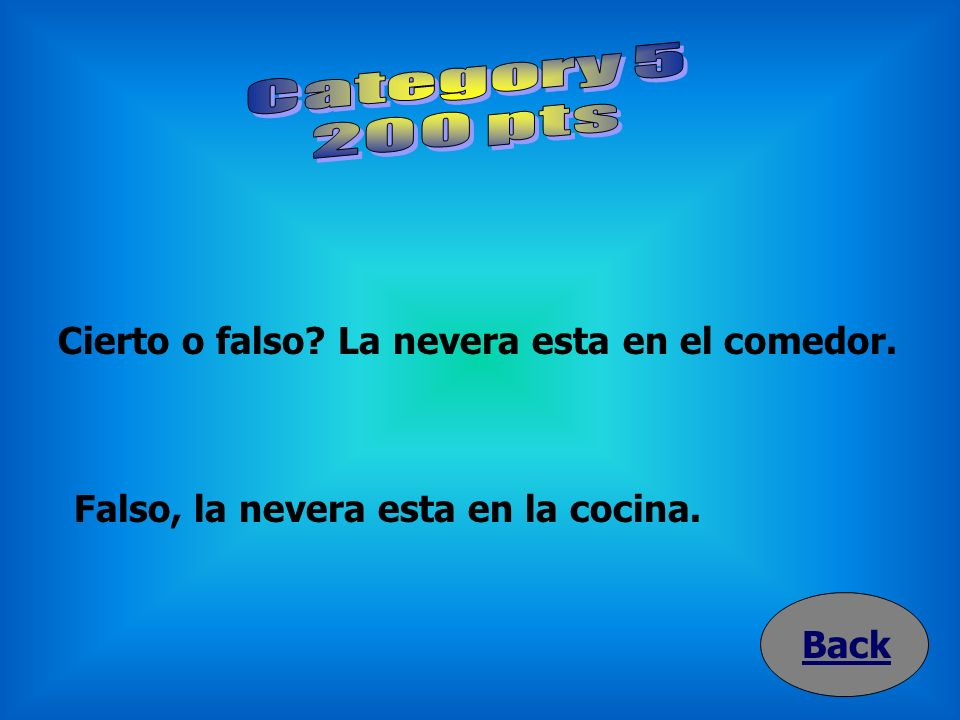 Category 5 200 pts Cierto o falso La nevera esta en el comedor.