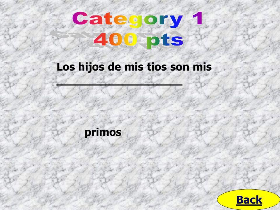 Category 1 400 pts Los hijos de mis tios son mis __________________