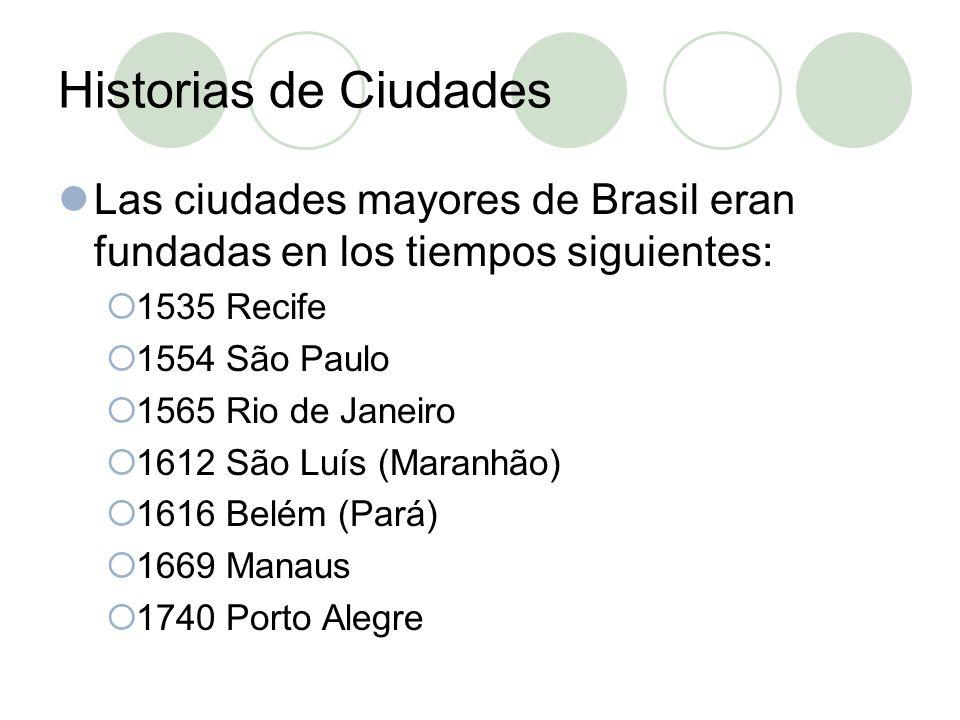 Historias de Ciudades Las ciudades mayores de Brasil eran fundadas en los tiempos siguientes: 1535 Recife.