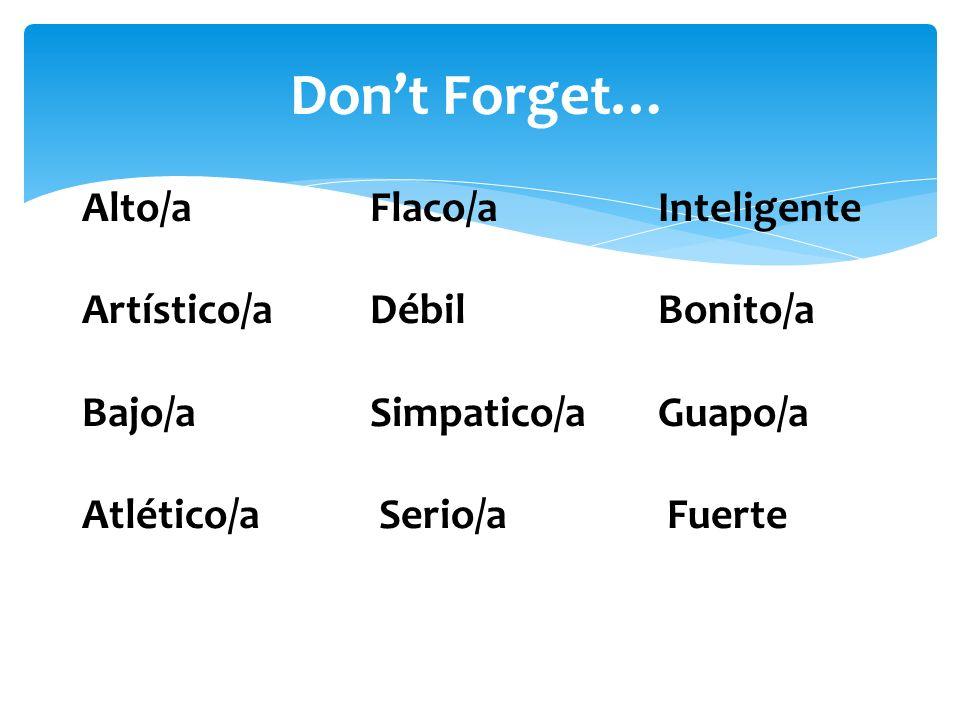 Don't Forget… Alto/a Flaco/a Inteligente Artístico/a Débil Bonito/a