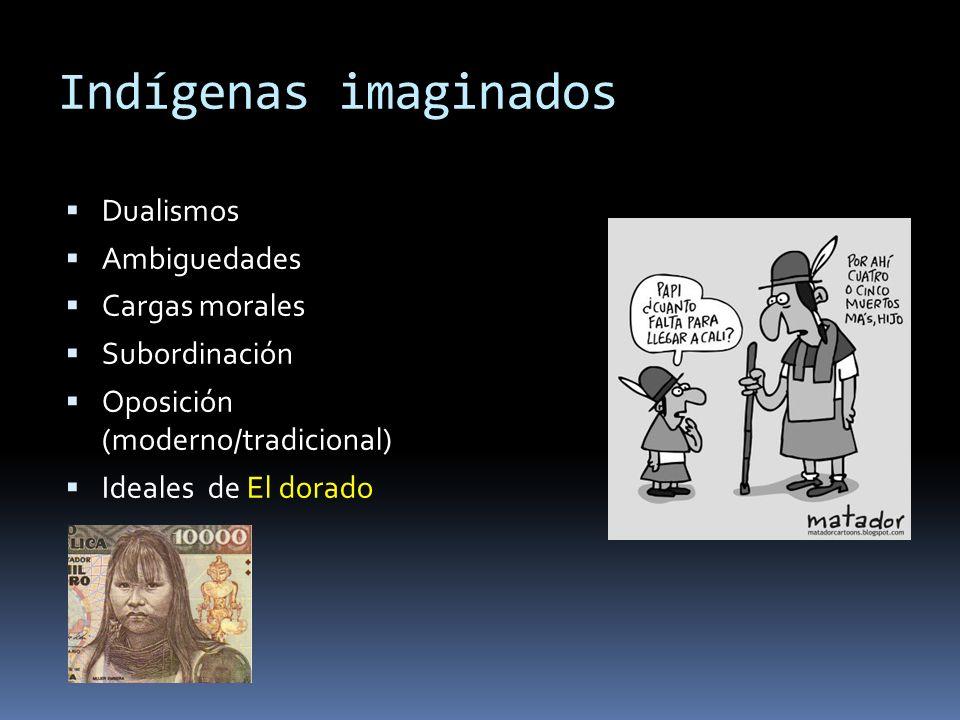 Indígenas imaginados Dualismos Ambiguedades Cargas morales