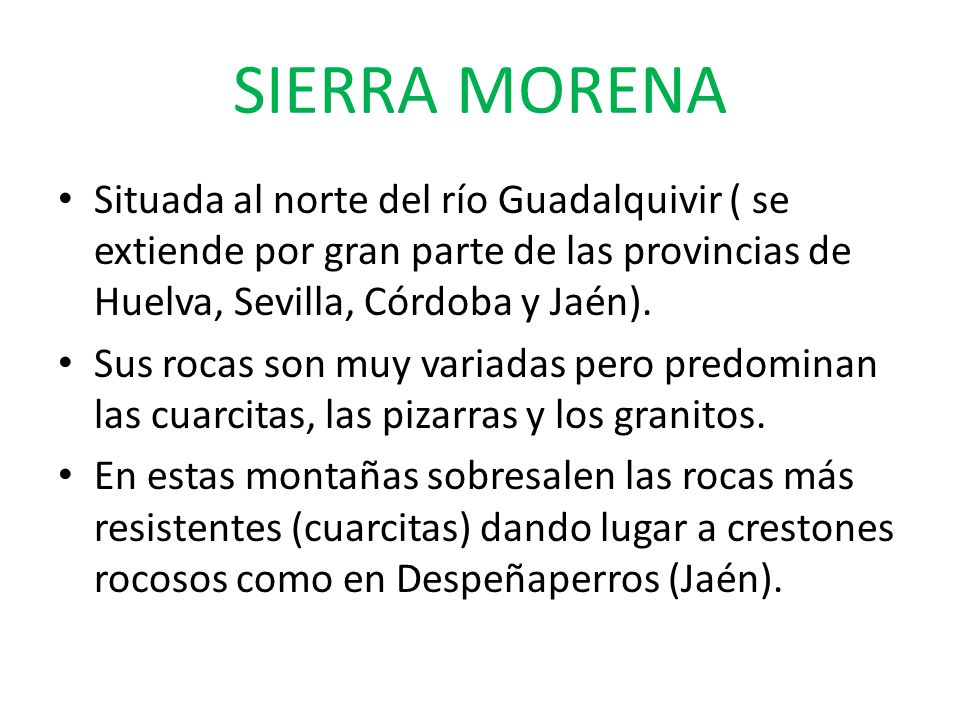 SIERRA MORENA Situada al norte del río Guadalquivir ( se extiende por gran parte de las provincias de Huelva, Sevilla, Córdoba y Jaén).