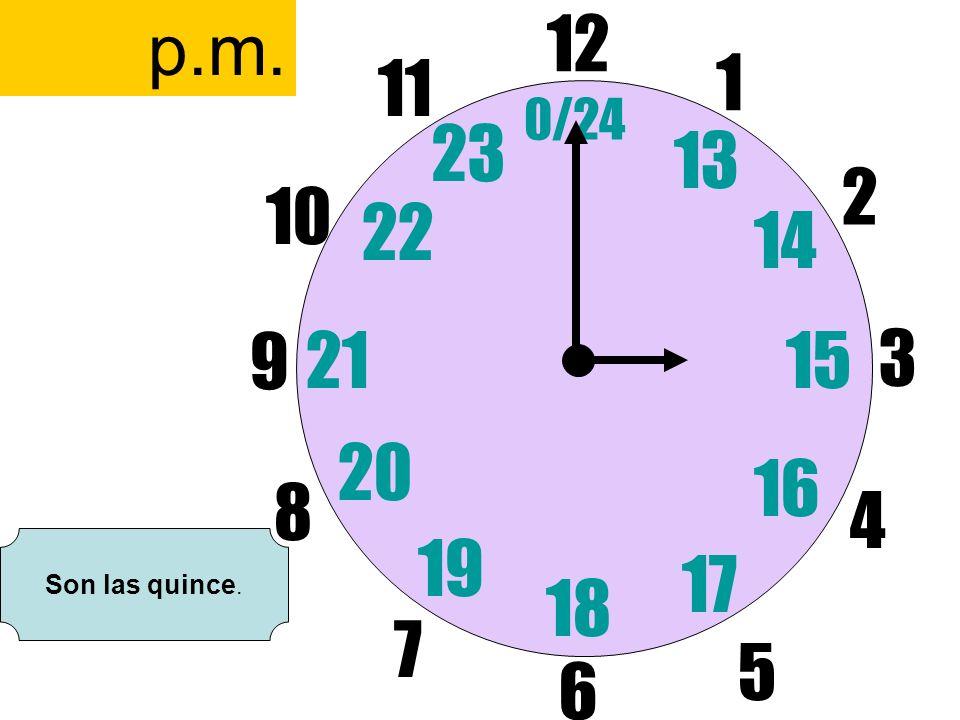 p.m. 12 6 11 1 0/24 23 13 2 10 22 14 9 21 15 3 20 16 8 4 19 Son las quince. 17 18 7 5