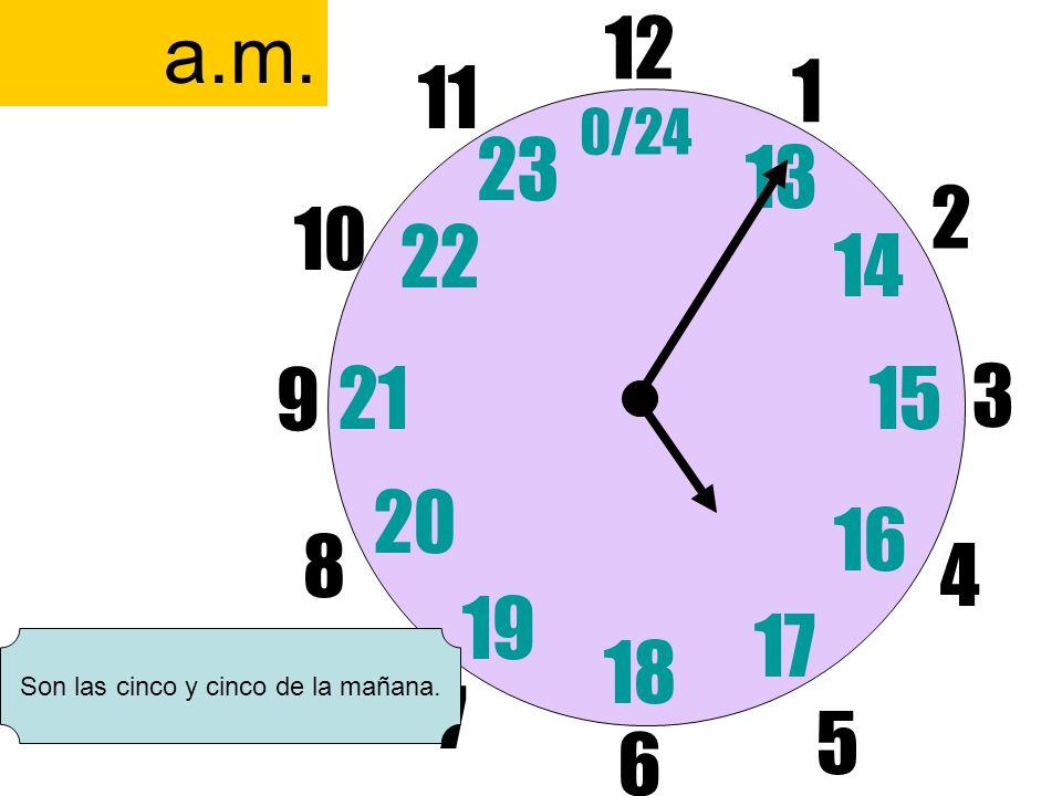 Son las cinco y cinco de la mañana.