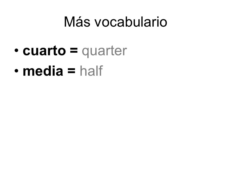 Más vocabulario cuarto = quarter media = half