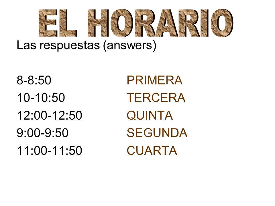 EL HORARIO Las respuestas (answers) 8-8:50 PRIMERA 10-10:50 TERCERA