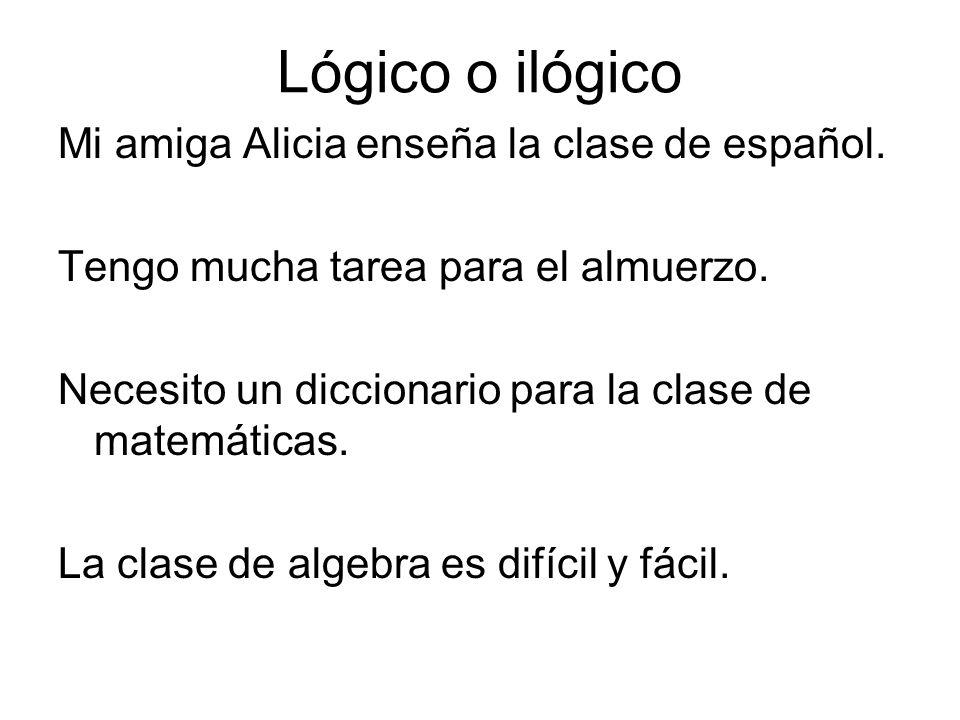 Lógico o ilógico Mi amiga Alicia enseña la clase de español.